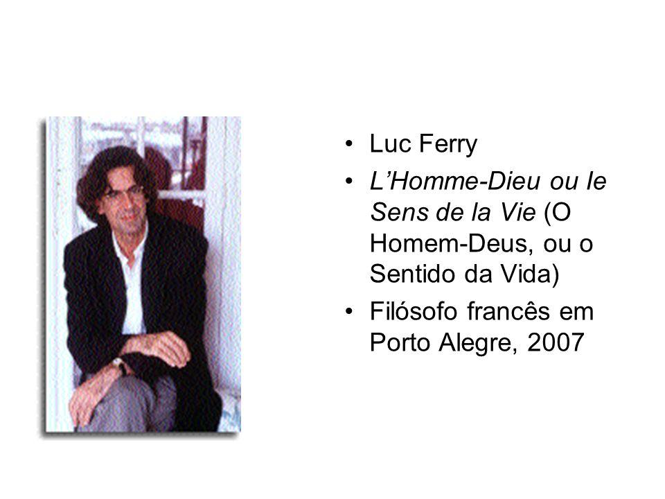Luc Ferry LHomme-Dieu ou Ie Sens de la Vie (O Homem-Deus, ou o Sentido da Vida) Filósofo francês em Porto Alegre, 2007