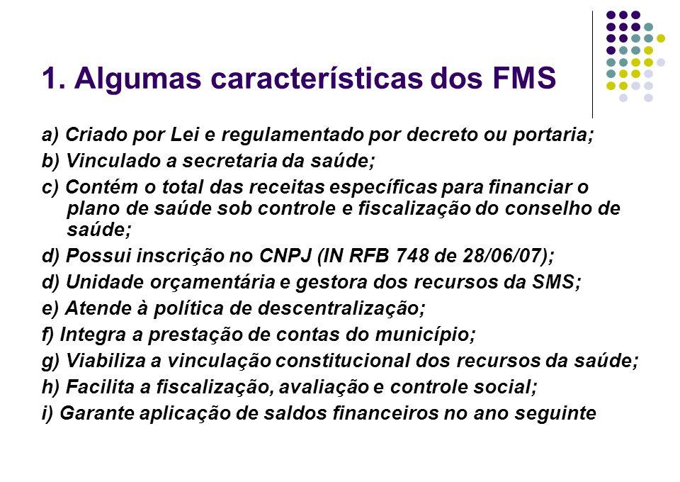 1. Algumas características dos FMS a) Criado por Lei e regulamentado por decreto ou portaria; b) Vinculado a secretaria da saúde; c) Contém o total da