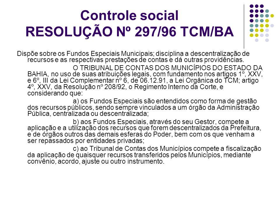 Controle social RESOLUÇÃO Nº 297/96 TCM/BA Dispõe sobre os Fundos Especiais Municipais; disciplina a descentralização de recursos e as respectivas pre