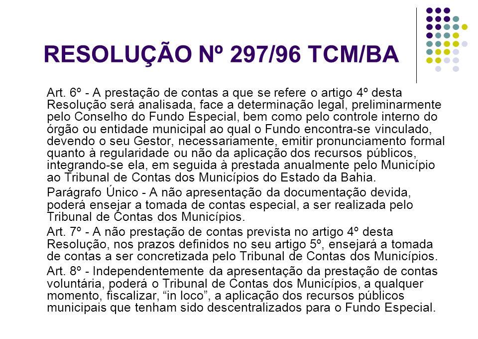 RESOLUÇÃO Nº 297/96 TCM/BA Art. 6º - A prestação de contas a que se refere o artigo 4º desta Resolução será analisada, face a determinação legal, prel