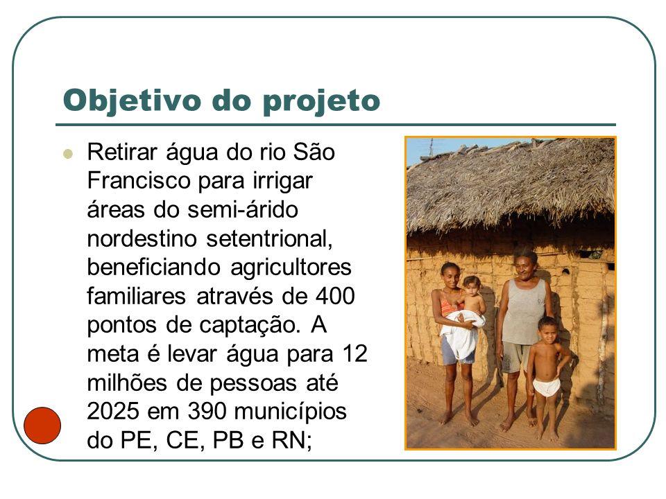 Objetivo do projeto Retirar água do rio São Francisco para irrigar áreas do semi-árido nordestino setentrional, beneficiando agricultores familiares a