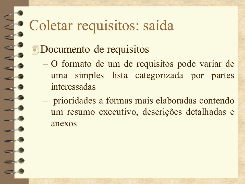 Coletar requisitos: saída 4 Documento de requisitos –O formato de um de requisitos pode variar de uma simples lista categorizada por partes interessad