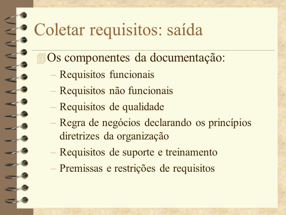 Coletar requisitos: saída 4 Os componentes da documentação: –Requisitos funcionais –Requisitos não funcionais –Requisitos de qualidade –Regra de negóc