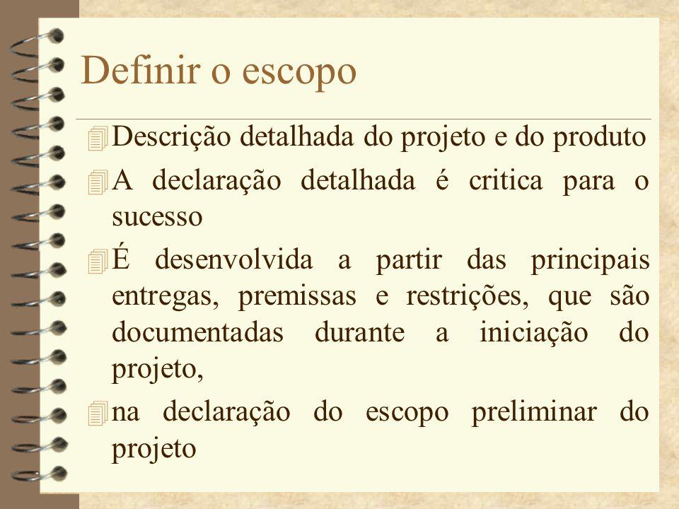 Definir o escopo 4 Descrição detalhada do projeto e do produto 4 A declaração detalhada é critica para o sucesso 4 É desenvolvida a partir das princip