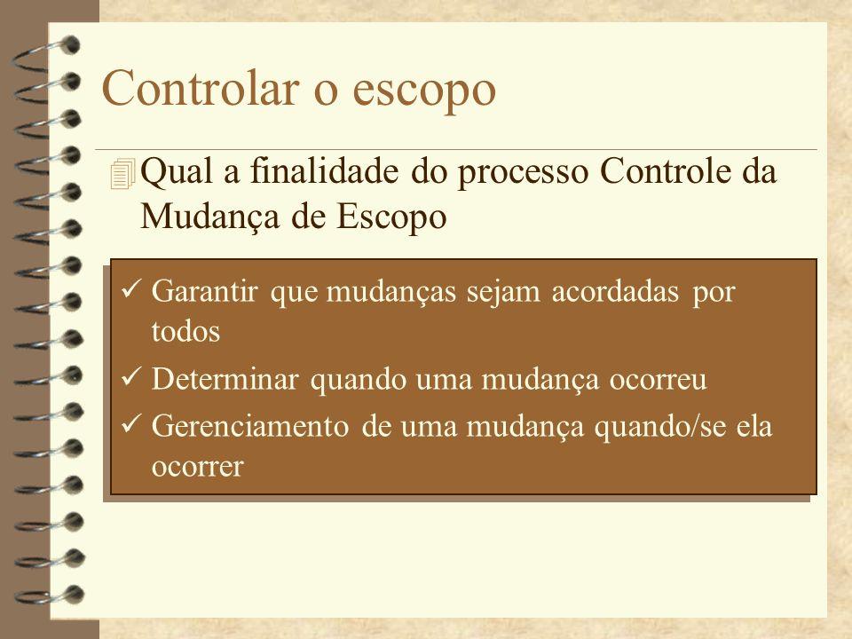 Controlar o escopo 4 Qual a finalidade do processo Controle da Mudança de Escopo Garantir que mudanças sejam acordadas por todos Determinar quando uma