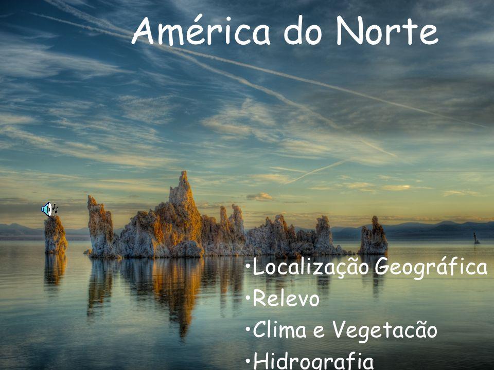 Localização Geográfica Relevo Clima e Vegetacão Hidrografia América do Norte