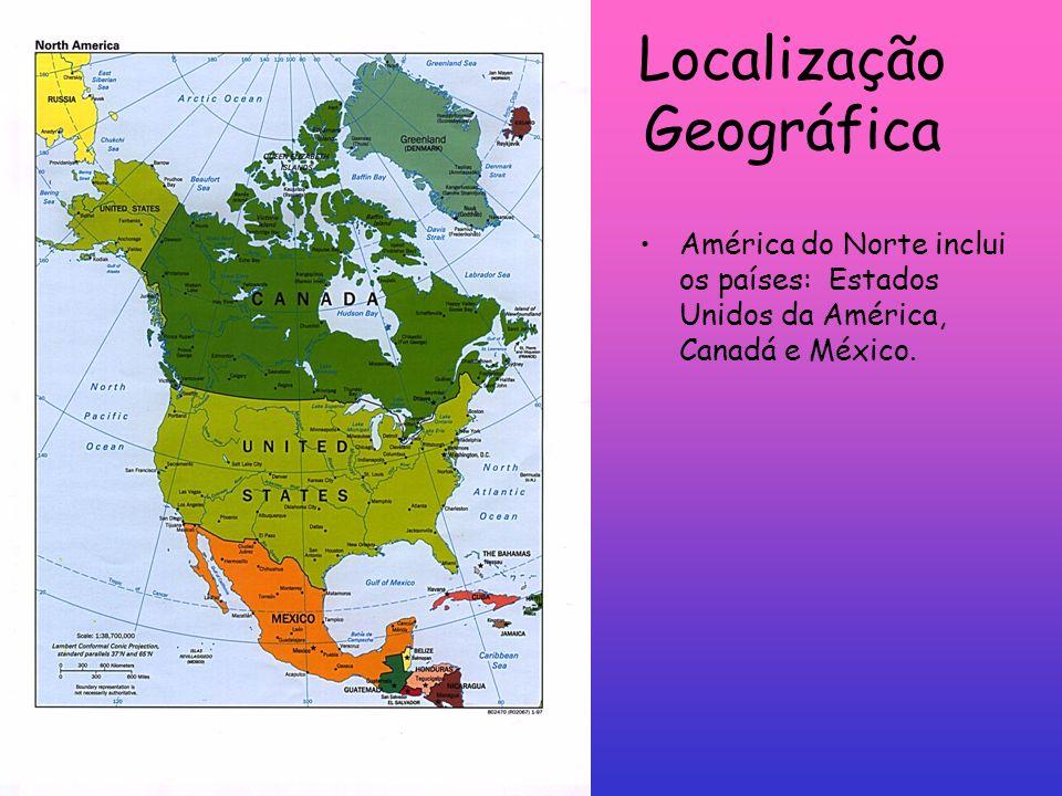 Localização Geográfica América do Norte inclui os países: Estados Unidos da América, Canadá e México.