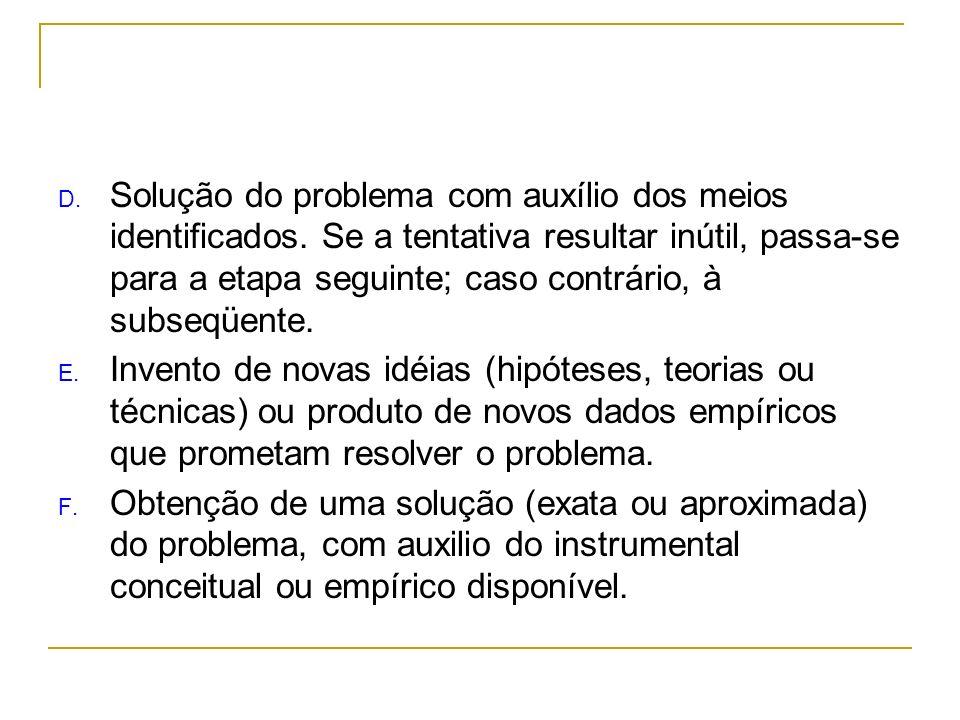 D. Solução do problema com auxílio dos meios identificados. Se a tentativa resultar inútil, passa-se para a etapa seguinte; caso contrário, à subseqüe
