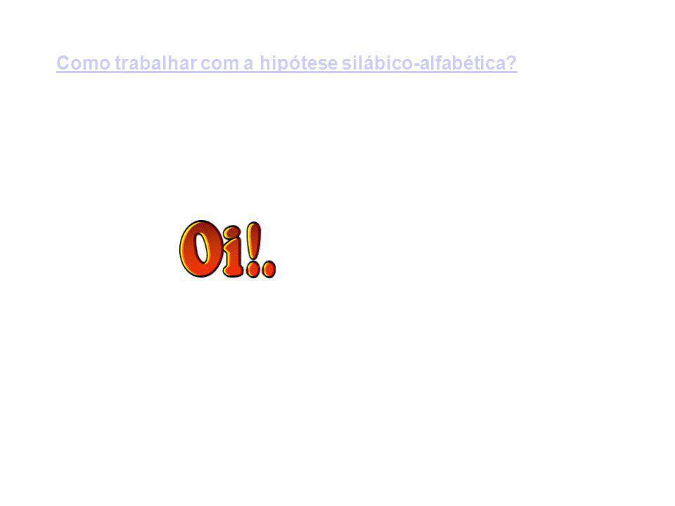 Hipótese silábico-alfabética Características: 1.Fase de transição - silábico e o alfabético.