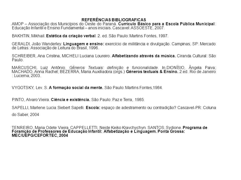 REFERÊNCIAS BIBLIOGRAFICAS AMOP – Associação dos Municípios do Oeste do Paraná. Currículo Básico para a Escola Pública Municipal: Educação Infantil e
