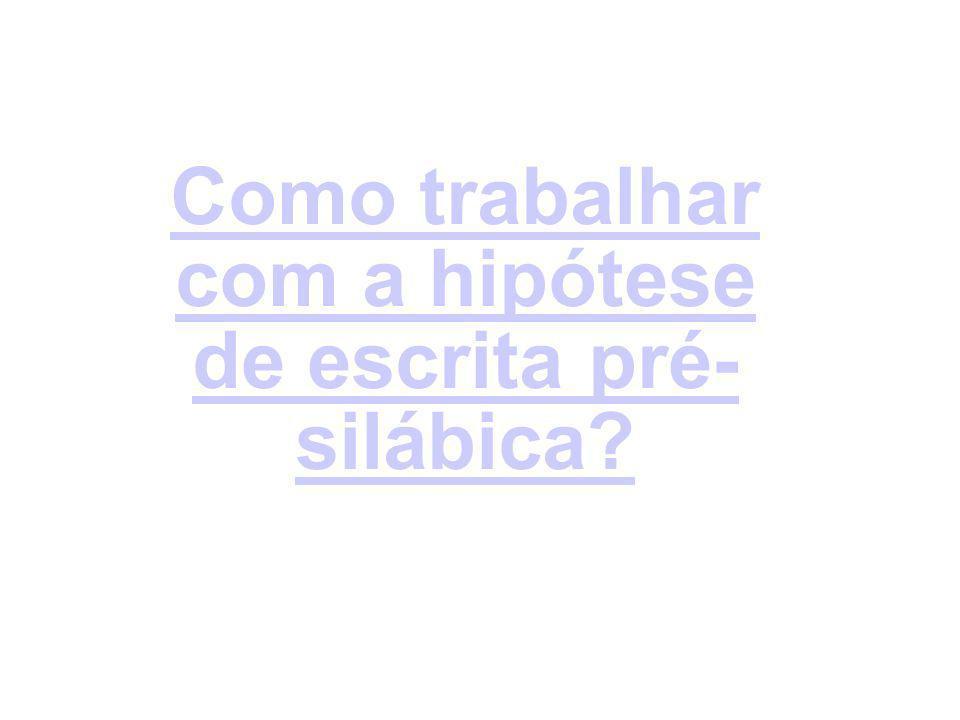 HIPÓTESE PRÉ-SILÁBICA Características: 1.Utilizam números, letras e psedo-letras.