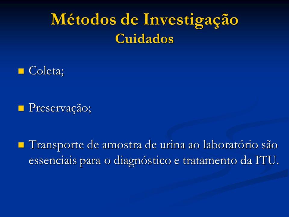 Métodos de Investigação Cuidados Coleta; Coleta; Preservação; Preservação; Transporte de amostra de urina ao laboratório são essenciais para o diagnós