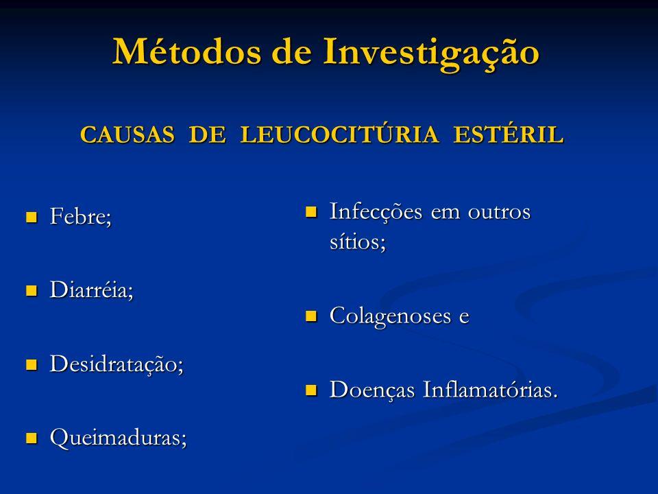 Métodos de Investigação CAUSAS DE LEUCOCITÚRIA ESTÉRIL Métodos de Investigação CAUSAS DE LEUCOCITÚRIA ESTÉRIL Febre; Febre; Diarréia; Diarréia; Desidr