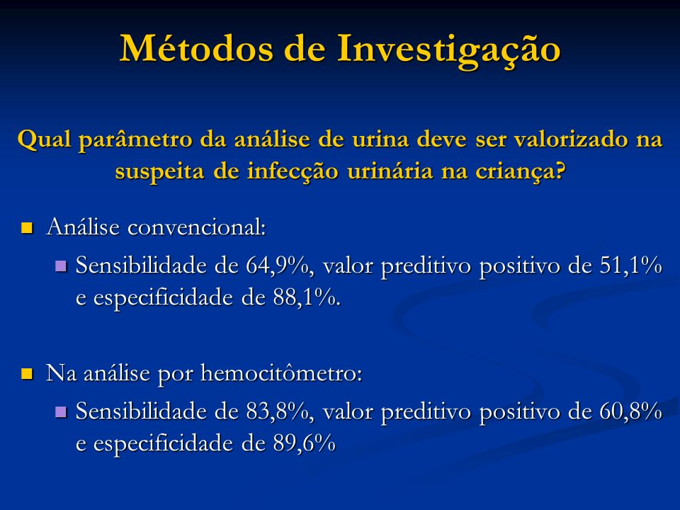 Métodos de Investigação Qual parâmetro da análise de urina deve ser valorizado na suspeita de infecção urinária na criança? Análise convencional: Anál