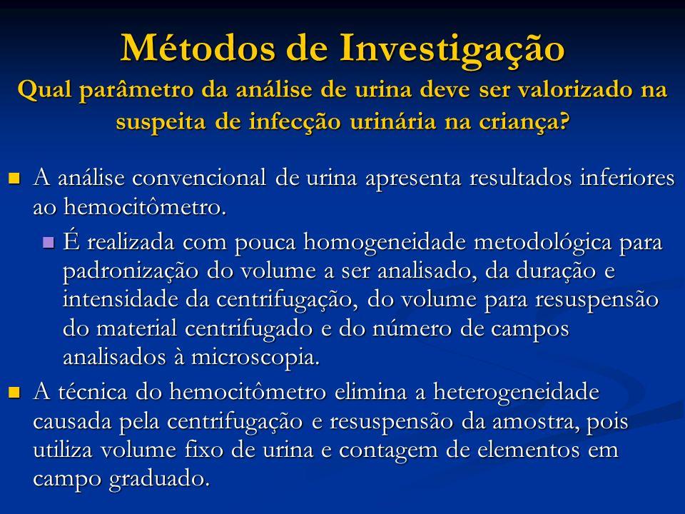 Métodos de Investigação Qual parâmetro da análise de urina deve ser valorizado na suspeita de infecção urinária na criança? A análise convencional de