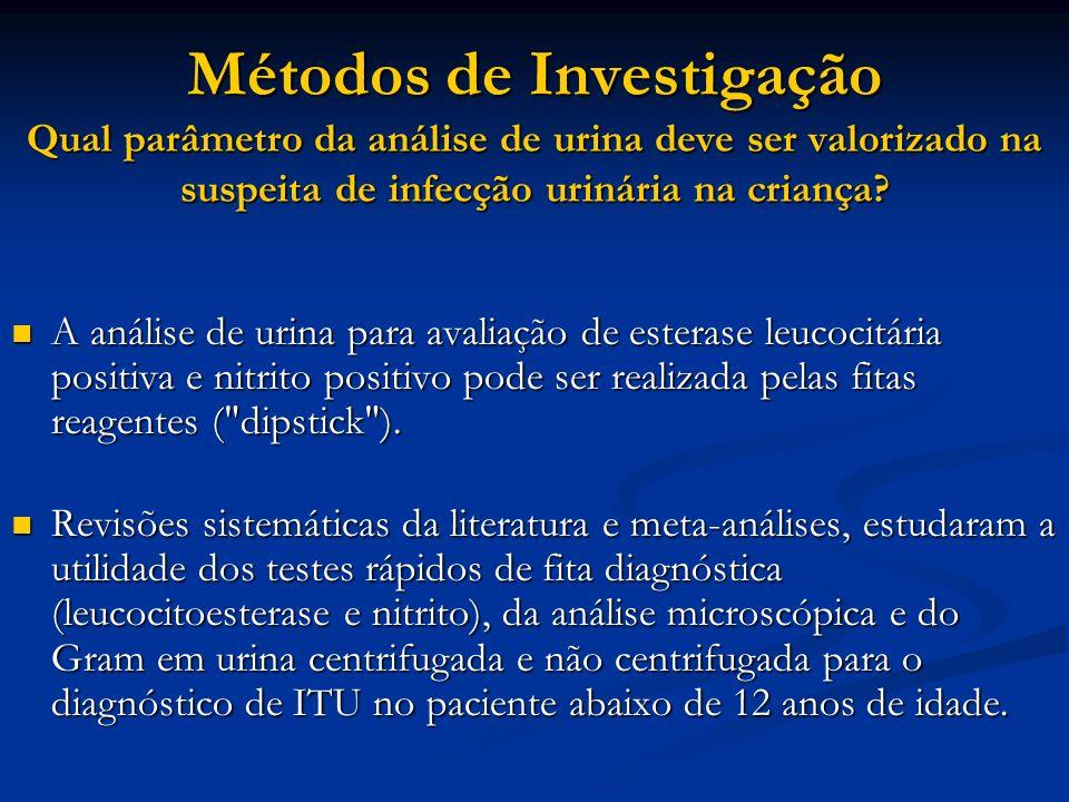 Métodos de Investigação Qual parâmetro da análise de urina deve ser valorizado na suspeita de infecção urinária na criança? A análise de urina para av