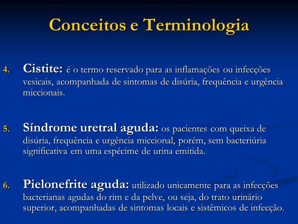 Conceitos e Terminologia 4. Cistite: é o termo reservado para as inflamações ou infecções vesicais, acompanhada de sintomas de disúria, frequência e u