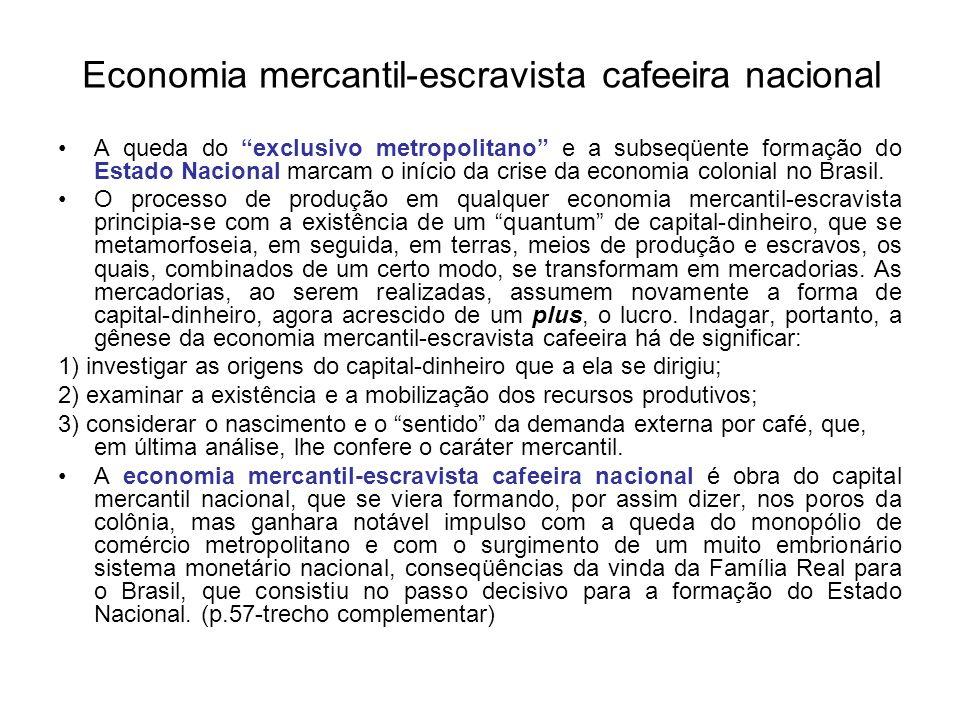 Economia mercantil-escravista cafeeira nacional A queda do exclusivo metropolitano e a subseqüente formação do Estado Nacional marcam o início da cris
