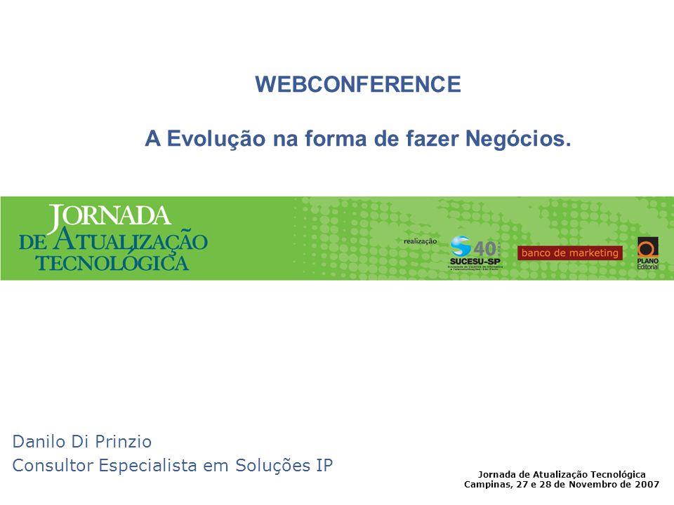 Jornada de Atualização Tecnológica Campinas, 27 e 28 de Novembro de 2007 Ambiente de Comunicação Convergência Webconference Facilidades e Benefícios Clientes - Cases