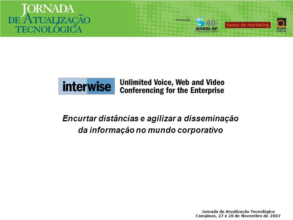 Jornada de Atualização Tecnológica Campinas, 27 e 28 de Novembro de 2007 Uma solução de Conferência Corporativa para todas as áreas de negócio, oferecendo uma redução de custo,comparadas com as conferências tradicionais.