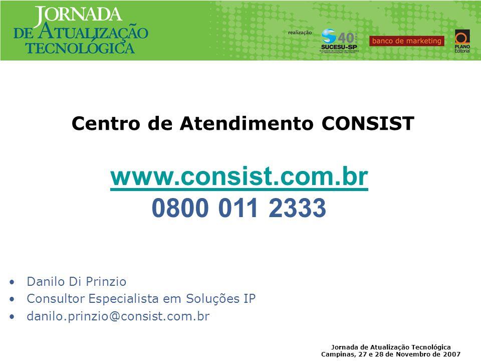 Jornada de Atualização Tecnológica Campinas, 27 e 28 de Novembro de 2007 www.consist.com.br 0800 011 2333 Centro de Atendimento CONSIST Danilo Di Prin