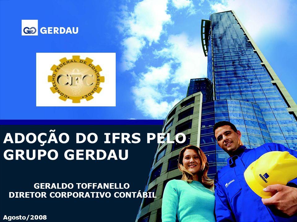 ADOÇÃO DO IFRS PELO GRUPO GERDAU GERALDO TOFFANELLO DIRETOR CORPORATIVO CONTÁBIL Agosto/2008