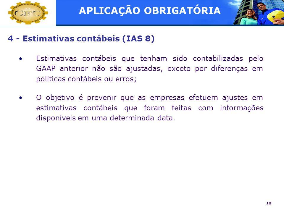10 4 - Estimativas contábeis (IAS 8) Estimativas contábeis que tenham sido contabilizadas pelo GAAP anterior não são ajustadas, exceto por diferenças