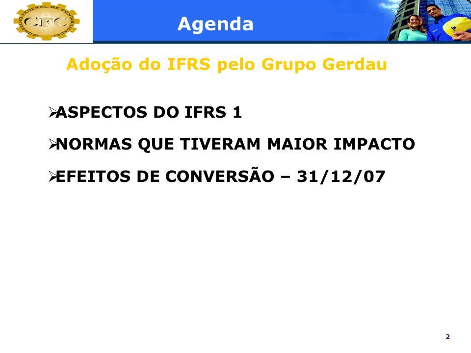 2 Agenda ASPECTOS DO IFRS 1 NORMAS QUE TIVERAM MAIOR IMPACTO EFEITOS DE CONVERSÃO – 31/12/07 Adoção do IFRS pelo Grupo Gerdau