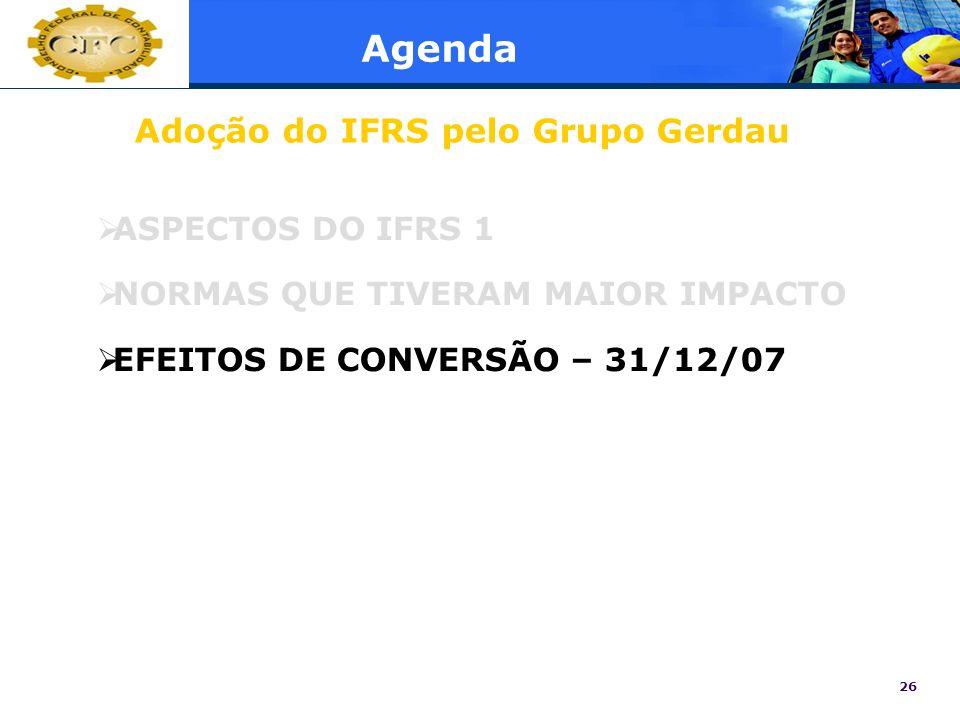 26 Agenda ASPECTOS DO IFRS 1 NORMAS QUE TIVERAM MAIOR IMPACTO EFEITOS DE CONVERSÃO – 31/12/07 Adoção do IFRS pelo Grupo Gerdau