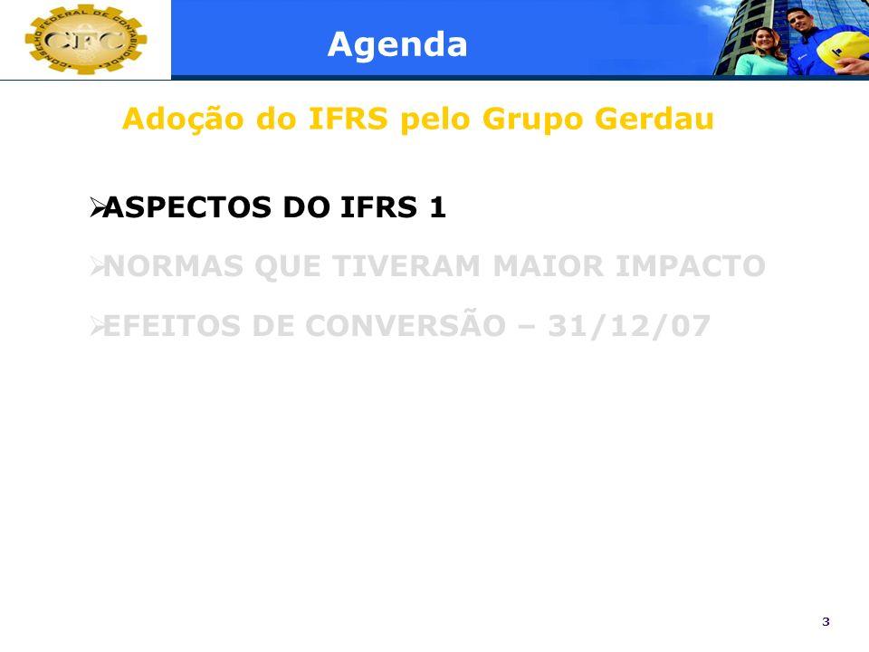 3 Agenda ASPECTOS DO IFRS 1 NORMAS QUE TIVERAM MAIOR IMPACTO EFEITOS DE CONVERSÃO – 31/12/07 Adoção do IFRS pelo Grupo Gerdau