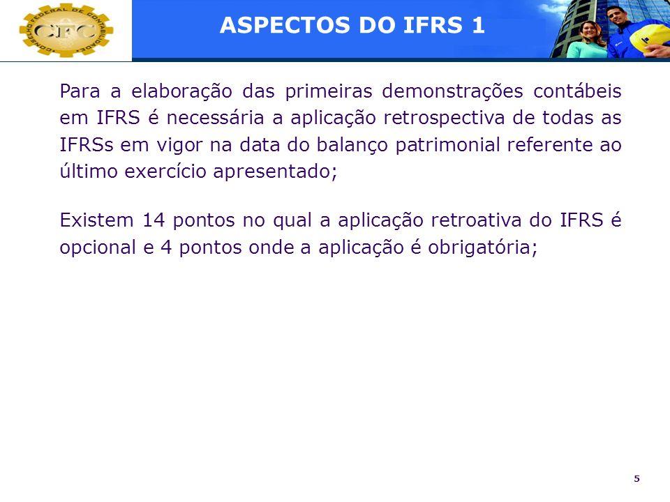 5 Para a elaboração das primeiras demonstrações contábeis em IFRS é necessária a aplicação retrospectiva de todas as IFRSs em vigor na data do balanço