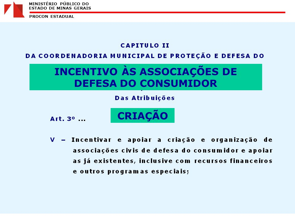 MINISTÉRIO PÚBLICO DO ESTADO DE MINAS GERAIS PROCON ESTADUAL INCENTIVO ÀS ASSOCIAÇÕES DE DEFESA DO CONSUMIDOR CRIAÇÃO