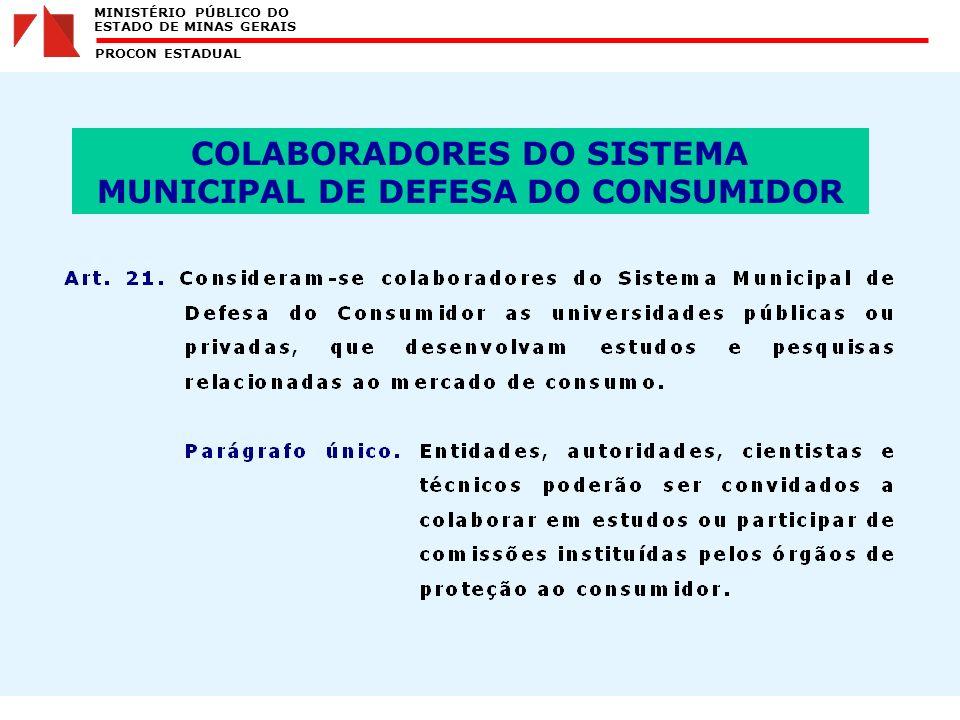 MINISTÉRIO PÚBLICO DO ESTADO DE MINAS GERAIS PROCON ESTADUAL COLABORADORES DO SISTEMA MUNICIPAL DE DEFESA DO CONSUMIDOR