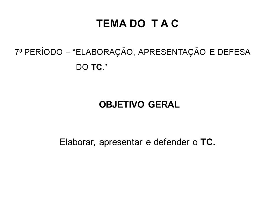 OBJETIVOS ESPECÍFICOS - Realizar os ajustes finais do TC; - Realizar a revisão gramatical e normalização do TC; - Preparar a apresentação do TC; - Disponibilizar cópias do TC para a coordenação do TC; - Apresentar defesa em data estabelecida pela instituição.