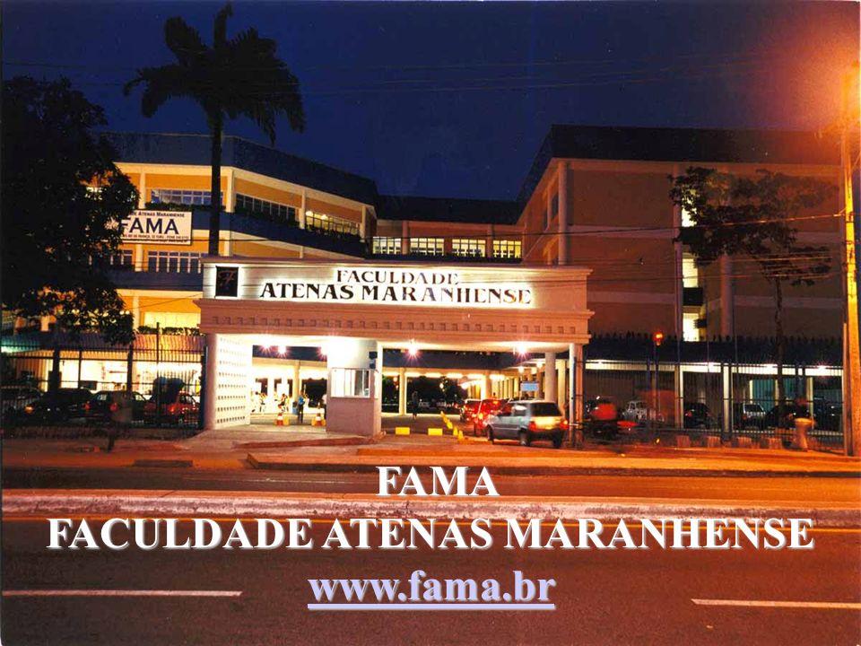 FAMA FACULDADE ATENAS MARANHENSE www.fama.br FAMA FACULDADE ATENAS MARANHENSE www.fama.br www.fama.br