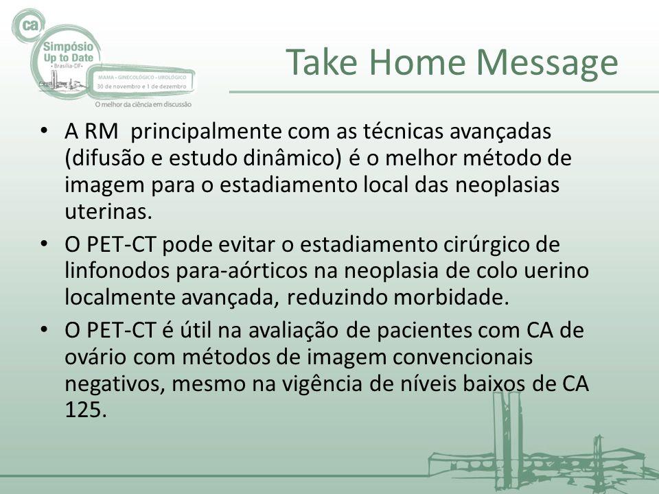 Take Home Message A RM principalmente com as técnicas avançadas (difusão e estudo dinâmico) é o melhor método de imagem para o estadiamento local das