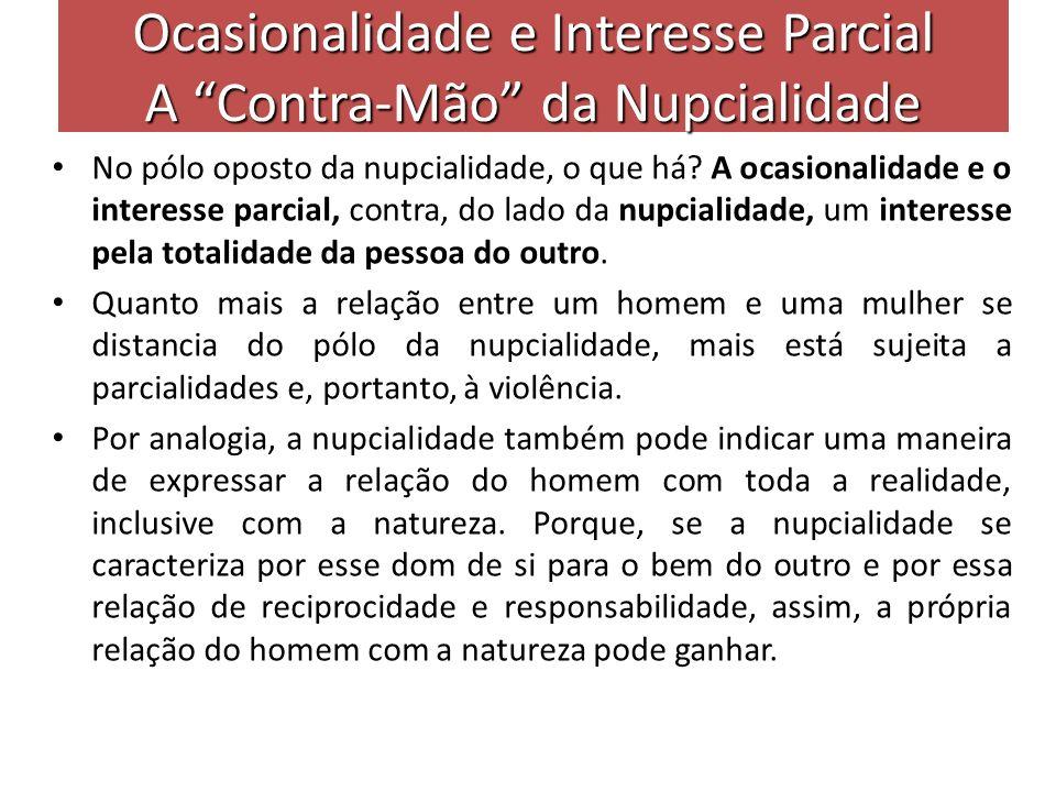 Ocasionalidade e Interesse Parcial A Contra-Mão da Nupcialidade No pólo oposto da nupcialidade, o que há? A ocasionalidade e o interesse parcial, cont