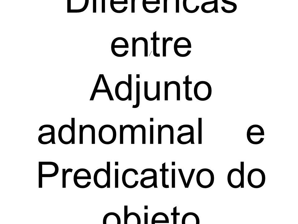 Diferencas entre Adjunto adnominal e Predicativo do objeto