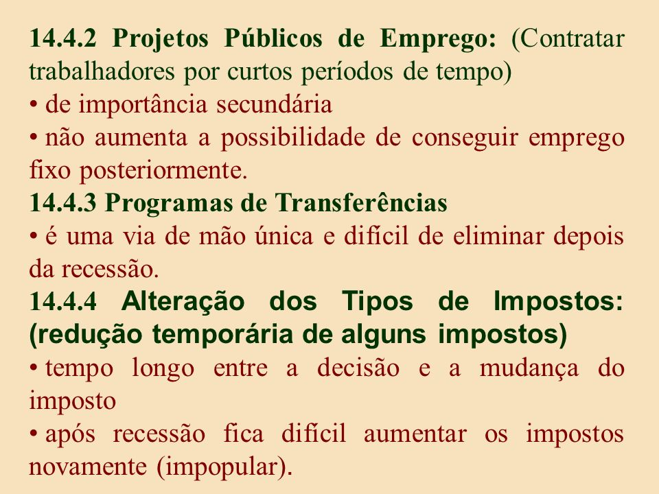 14.4.2 Projetos Públicos de Emprego: (Contratar trabalhadores por curtos períodos de tempo) de importância secundária não aumenta a possibilidade de c