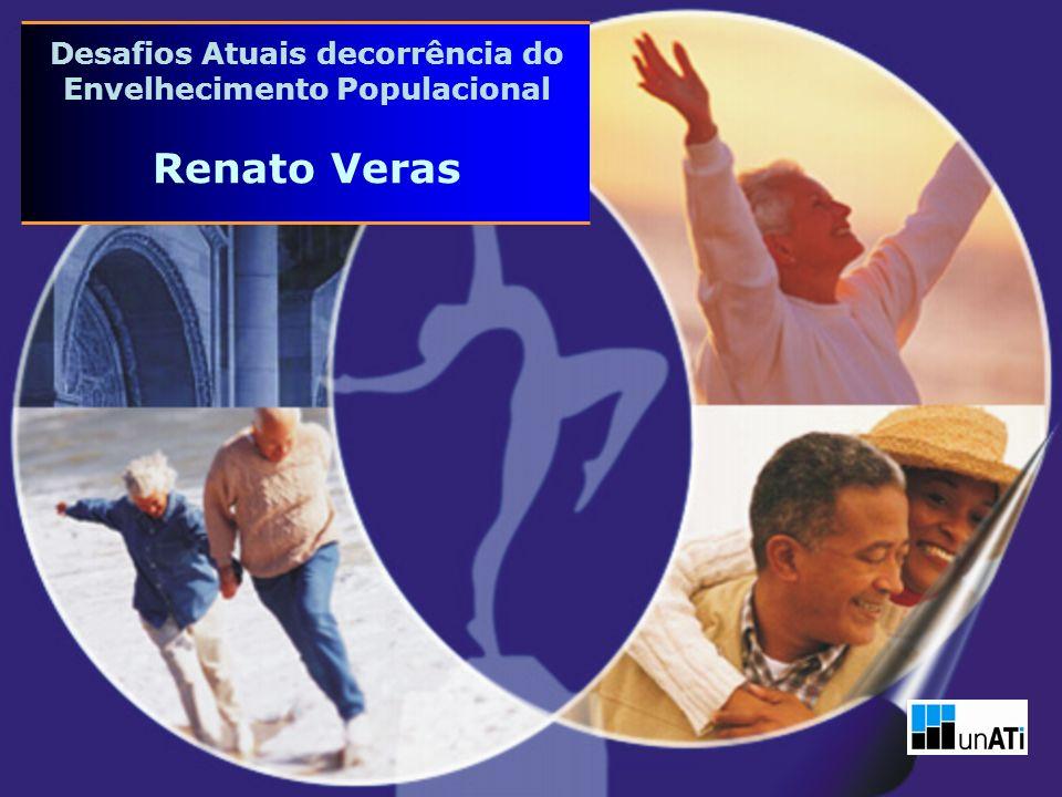 Desafios Atuais decorrência do Envelhecimento Populacional Renato Veras
