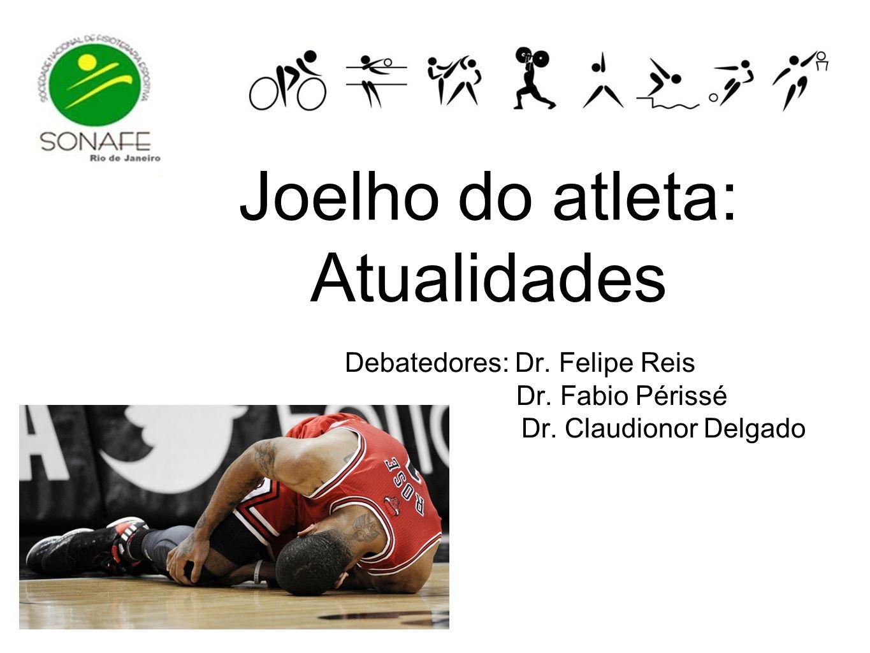 Debatedores: Dr. Felipe Reis Dr. Fabio Périssé Dr. Claudionor Delgado Joelho do atleta: Atualidades