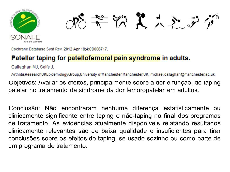Objetivos: Avaliar os efeitos, principalmente sobre a dor e função, do taping patelar no tratamento da síndrome da dor femoropatelar em adultos. Concl