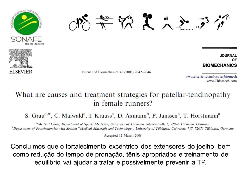 Concluímos que o fortalecimento excêntrico dos extensores do joelho, bem como redução do tempo de pronação, tênis apropriados e treinamento de equilíb