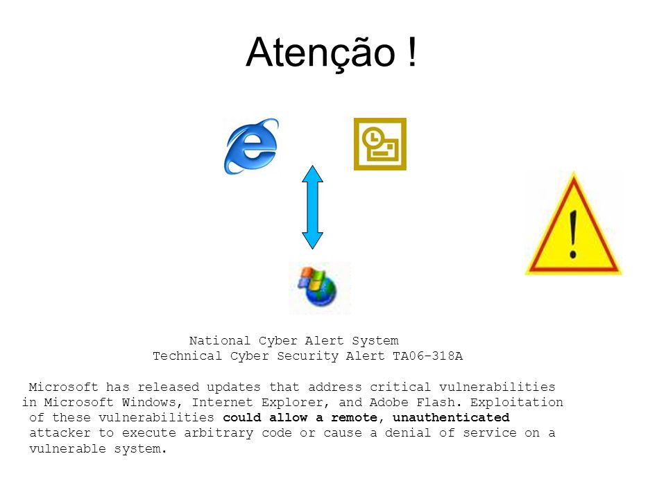 Atenção ! National Cyber Alert System Technical Cyber Security Alert TA06-318A Microsoft has released updates that address critical vulnerabilities in