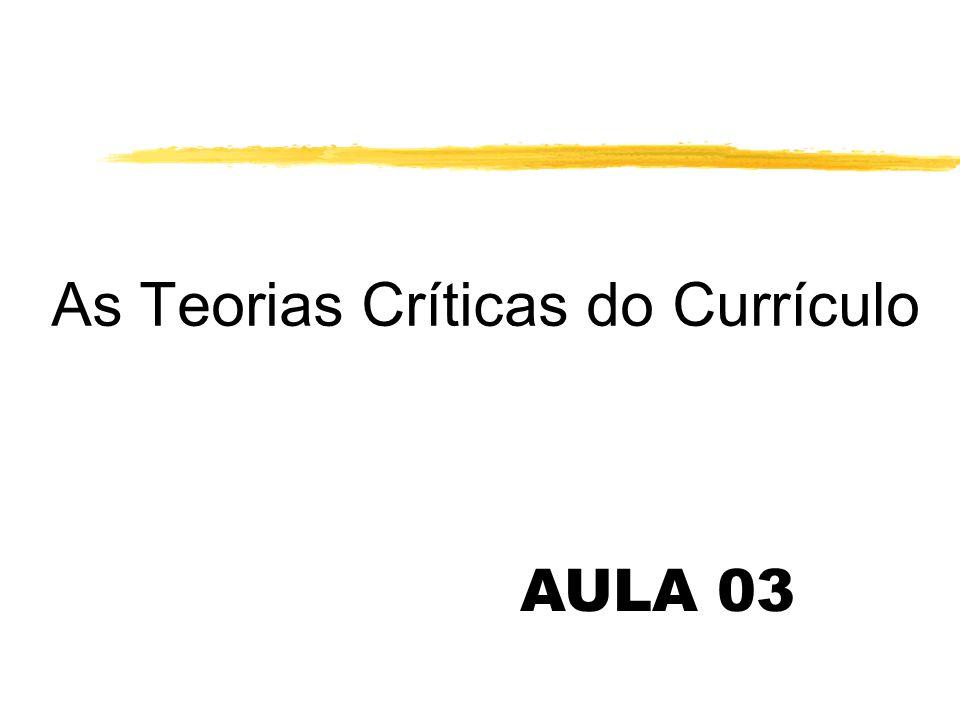 As Teorias Críticas do Currículo AULA 03