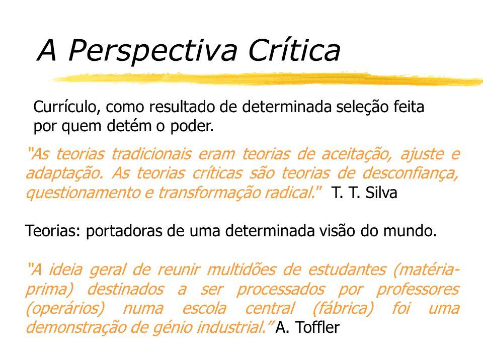 A Perspectiva Crítica As teorias tradicionais eram teorias de aceitação, ajuste e adaptação.
