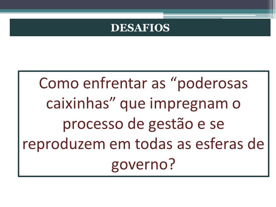 DESAFIOS Como enfrentar as poderosas caixinhas que impregnam o processo de gestão e se reproduzem em todas as esferas de governo?