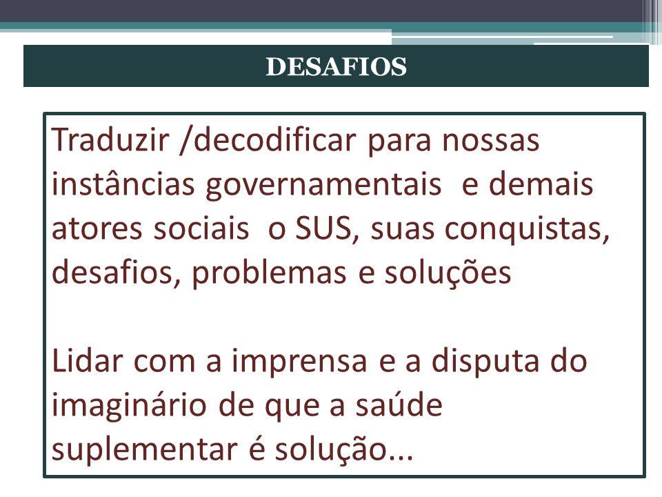 DESAFIOS Traduzir /decodificar para nossas instâncias governamentais e demais atores sociais o SUS, suas conquistas, desafios, problemas e soluções Li