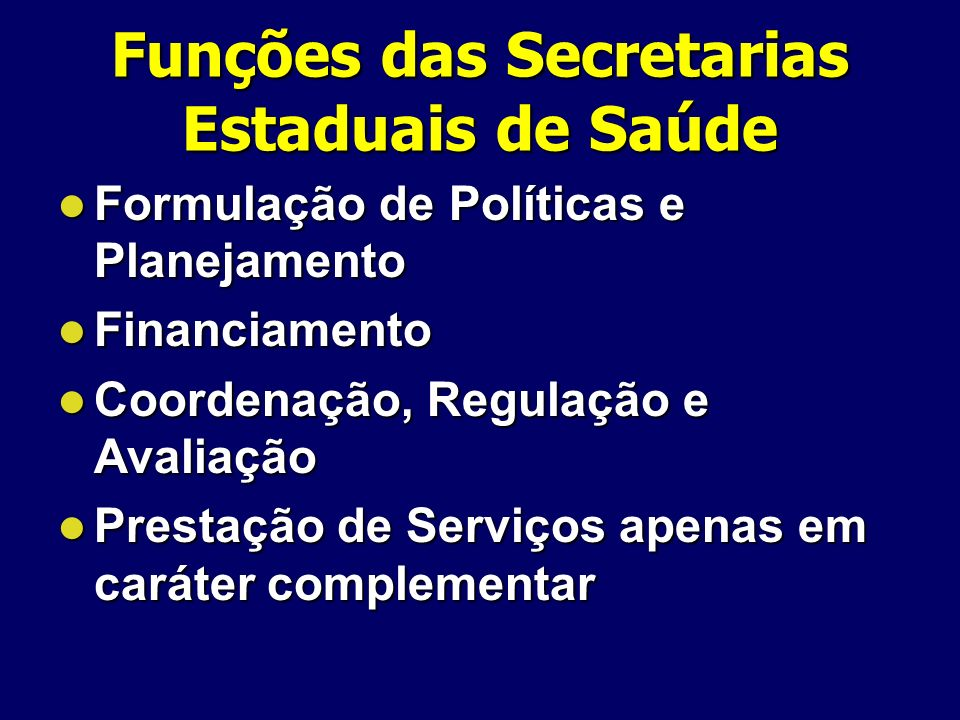 Funções das Secretarias Estaduais de Saúde Formulação de Políticas e Planejamento Formulação de Políticas e Planejamento Financiamento Financiamento C