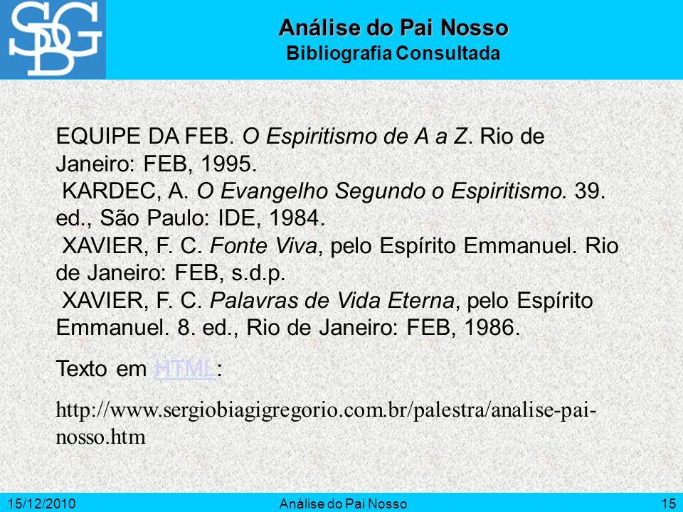 15/12/2010Análise do Pai Nosso15 Análise do Pai Nosso Bibliografia Consultada EQUIPE DA FEB. O Espiritismo de A a Z. Rio de Janeiro: FEB, 1995. KARDEC